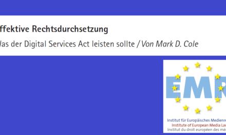 epd medien: Beitrag von Mark D. Cole zur effektiven Rechtsdurchsetzung und deren Gewährleistung durch den kommenden Digital Services act